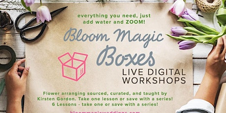 Digital Workshop Flower Arranging - Bloom Magic Boxes LESSON 5 Thur tickets