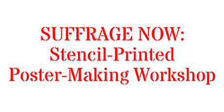 Make Your Voice Word! SUFFRAGE NOW: Stencil-Printed Poster-Making Workshop tickets