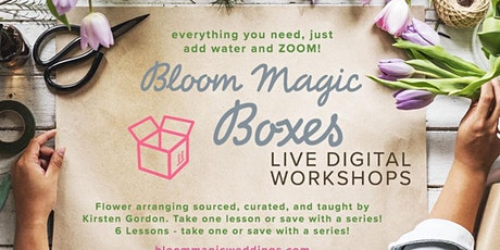 Digital Workshops Flower Arranging - Bloom Magic Boxes LESSON 1 to 6  Thurs tickets