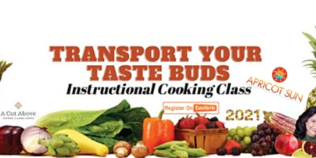 TRANSPORT YOUR TASTE BUDS - Instructional Cooking Class - with/ Apricot Sun tickets