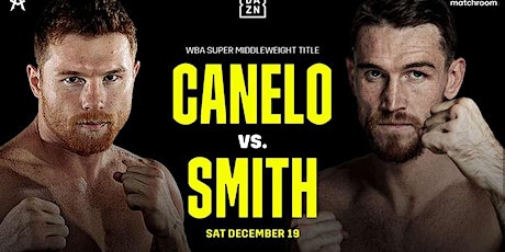 LIVE@!!..@Smith v Canelo LIVE ON Boxing 19 Dec 2020 tickets