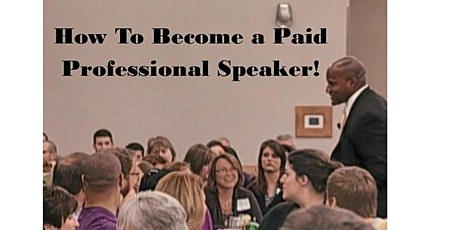 How To Become a Paid Professional Speaker  Online or Onstage! tickets