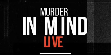 MURDER IN MIND LVE tickets