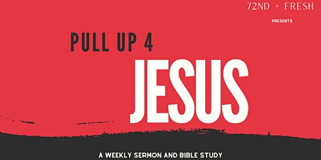 Pull Up 4 Jesus: A weekly sermon + bible study tickets