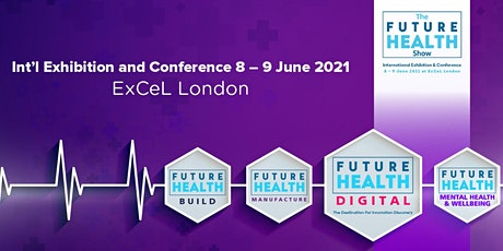 The Future Health Show , Excel, London. 8th / 9th June 2021 #FHXPO21 tickets
