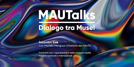 MAUTalks. Dialogo tra musei. biglietti