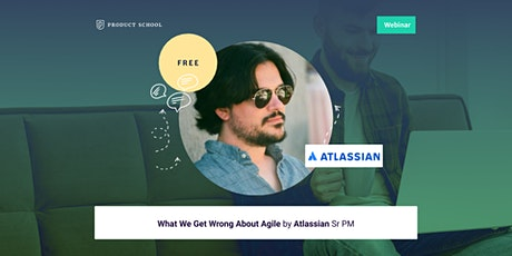 Webinar: What We Get Wrong About Agile by Atlassian Sr PM tickets