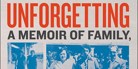 Unforgetting — Family, Migration, Gangs, and Revolution in the Americas tickets