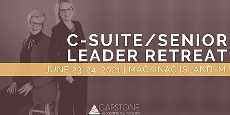 2021 Healthcare C-Suite/Senior Leader Retreat - Mackinac Island, MI tickets