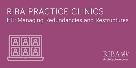 RIBA Practice Clinic: HR: managing redundancies and restructures tickets