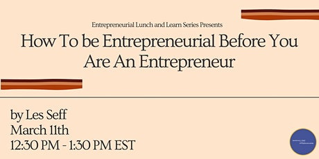 How To be Entrepreneurial Before You Are An Entrepreneur tickets