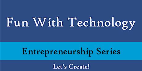 Fun With Technology - Entrepreneurship Series tickets