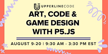 Art, Code & Game Design with p5.js | Aug 9-20(Upperline Code Virtual Class) tickets