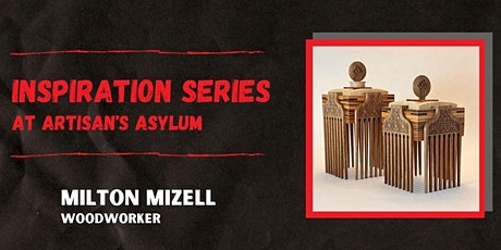 Inspiration Series - Woodworking with Milton Mizell tickets