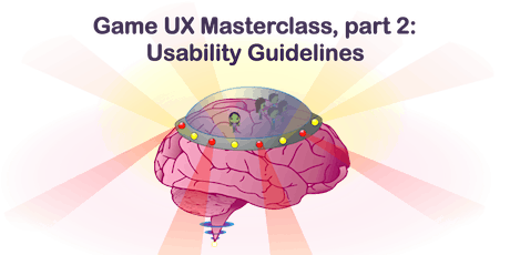 Game UX Masterclass - Part 2/4: Usability Guidelines tickets