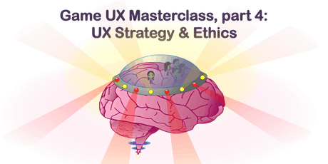 Game UX Masterclass - Part 4/4: UX Strategy & Ethics tickets