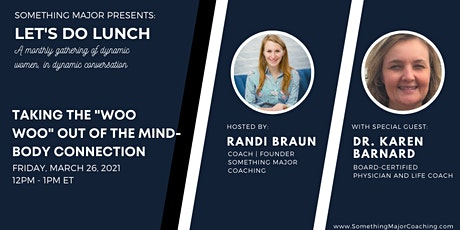"Let's Do Lunch:  Taking the ""Woo Woo"" Out of the Mind Body Connection tickets"