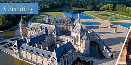 Château de Chantilly · Grands Châteaux of the Loire and Ile-de-France tickets