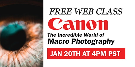 Canon: The INCREDIBLE World of Macro Photography tickets
