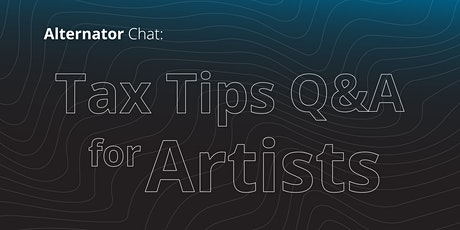 Alternator Chat: Tax Tips/ Q&A for artists tickets