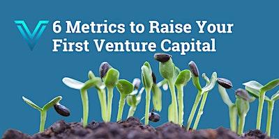 6 Metrics To Raise Your First Venture Capital