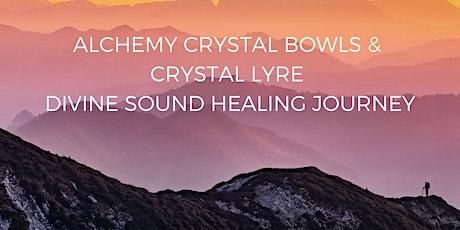 ALCHEMY CRYSTAL BOWLS & CRYSTAL LYRE DIVINE SOUND HEALING JOURNEY tickets