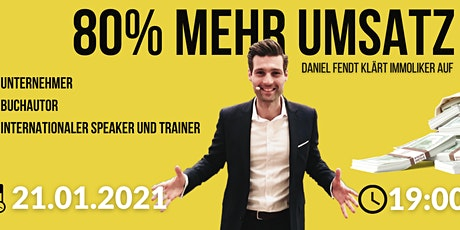 80% mehr Umsatz! Daniel Fendt klärt Immoliker auf. Tickets