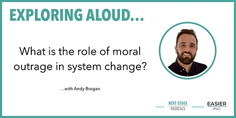 EXPLORING ALOUD:  What is the role of moral outrage in system change? tickets