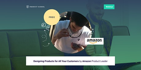 Webinar: Designing Products for All Your Customers by Amazon Product Leader tickets