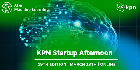 19th KPN Startup Afternoon | AI & Machine Learning edition tickets