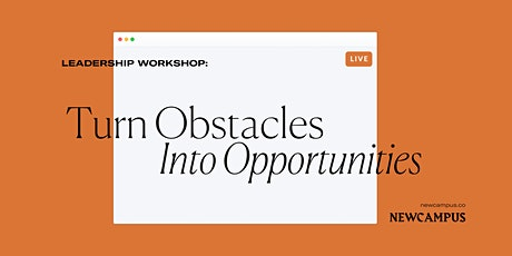 Leadership Workshop | Turn Obstacles Into Opportunities tickets