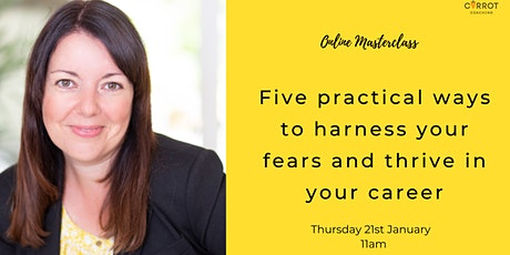 Five practical ways to harness your fears and thrive in your career tickets