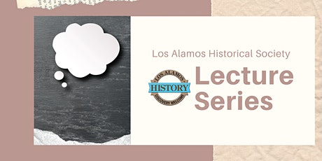 Los Alamos Historical Society Lecture Series: Spring 2021 tickets