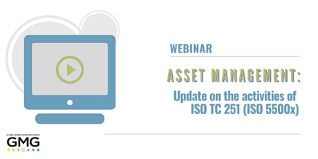 Asset Management Webinar: Update on the activities of ISO TC 251(ISO 5500x) tickets