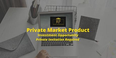 Private Market Product Investment Opportunity - Private Invite Required tickets