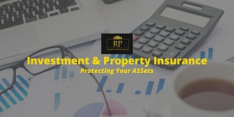 Investments and Property Insurance - Protecting your ASSets tickets