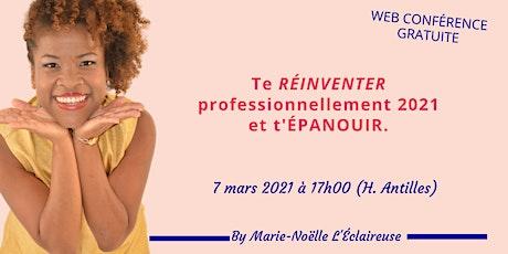 TE RÉINVENTER  PROFESSIONNELLEMENT EN 2021 ET T'ÉPANOUIR ! billets