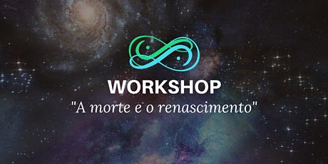 Workshop Morte e Renascimento - Evento Presencial bilhetes
