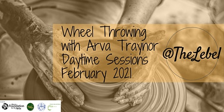 Wheel Throwing With Arva Traynor Daytime Sessions February 2021 tickets