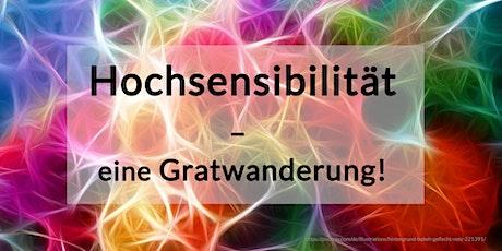 Impulsvortrag Online: Hochsensibilität - eine Gratwanderung! Tickets