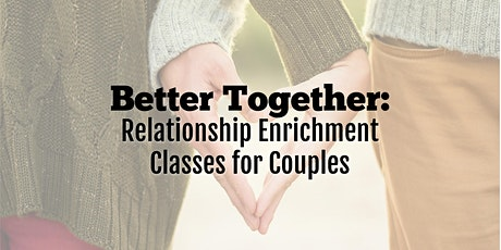Better Together: Relationship Enrichment Classes For Couples tickets
