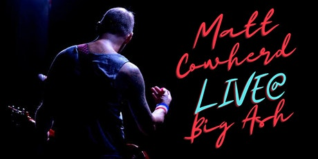 Matt Cowherd Live @Big Ash tickets