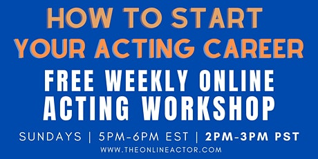 FREE - How to Start your ACTING CAREER - Online WEEKLY Acting Workshop tickets