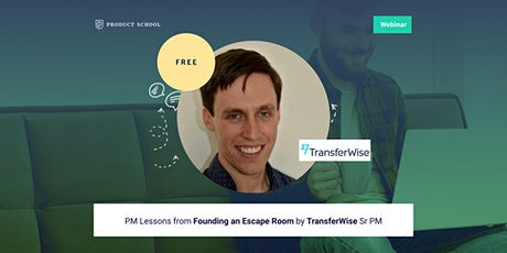 Webinar: PM Lessons from Founding an Escape Room by TransferWise Sr PM tickets