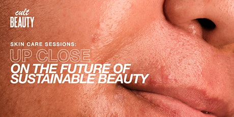 UP CLOSE ON THE FUTURE OF SUSTAINABLE BEAUTY WITH SALI HUGHES AND GUESTS tickets
