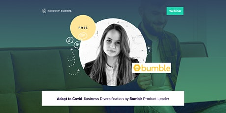 Webinar: Adapt to Covid: Business Diversification by Bumble Product Leader tickets