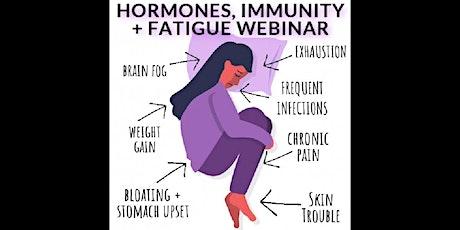 Hormones, Fatigue, & Immunity - Live Webinar tickets