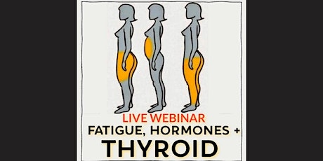 Addressing Thyroid, Hormones, & Fatigue...Naturally! - Live Webinar tickets