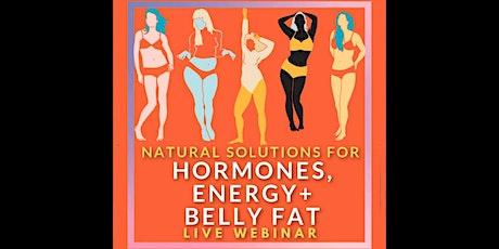 Hormones, Energy, & Belly Fat - Live Webinar tickets