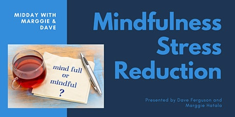 Midday with Marggie & Dave - Mindfulness Stress Reduction tickets